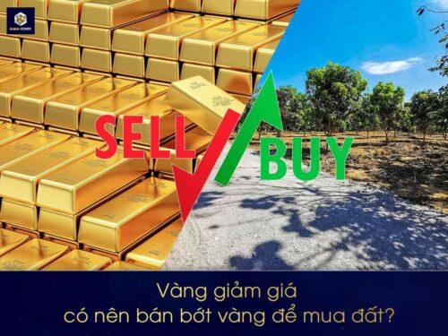 Vàng giảm giá, có nên bán bớt vàng để mua đất?